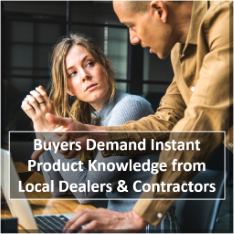 Buyers demand instant product knowledge from local dealers and contractors.